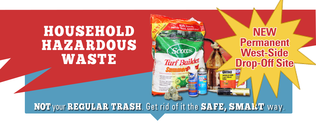 Household Hazardous Waste - Not your regular trash - get rid if it the safe, smart way